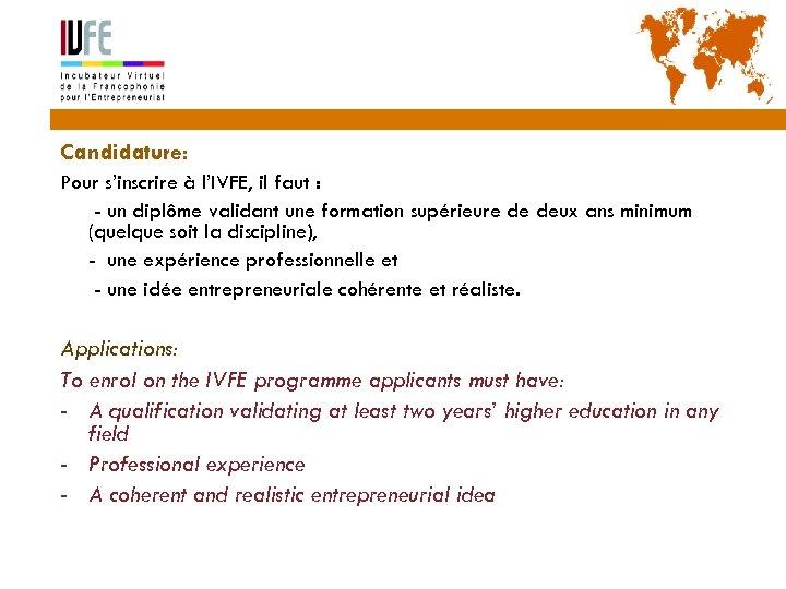 30 Candidature: Pour s'inscrire à l'IVFE, il faut : - un diplôme validant une