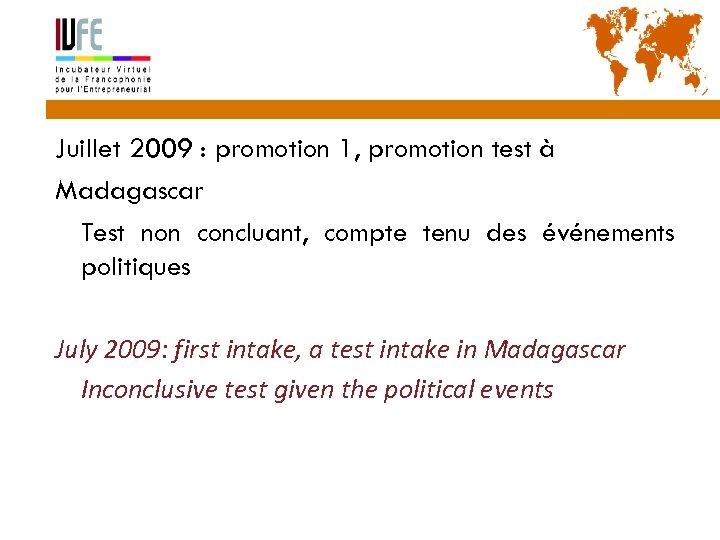 32 Juillet 2009 : promotion 1, promotion test à Madagascar Test non concluant, compte