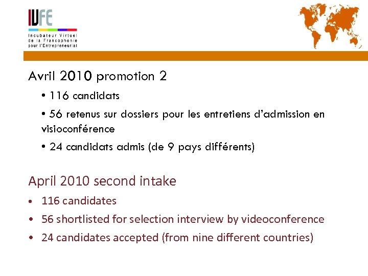 33 Avril 2010 promotion 2 • 116 candidats • 56 retenus sur dossiers pour
