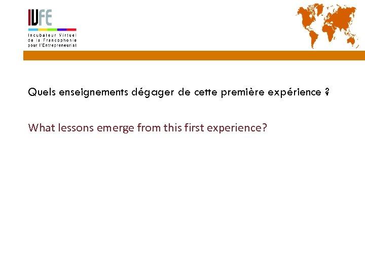 36 Quels enseignements dégager de cette première expérience ? What lessons emerge from this