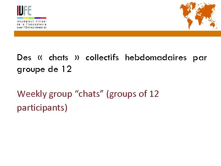 """39 Des « chats » collectifs hebdomadaires par groupe de 12 Weekly group """"chats"""""""