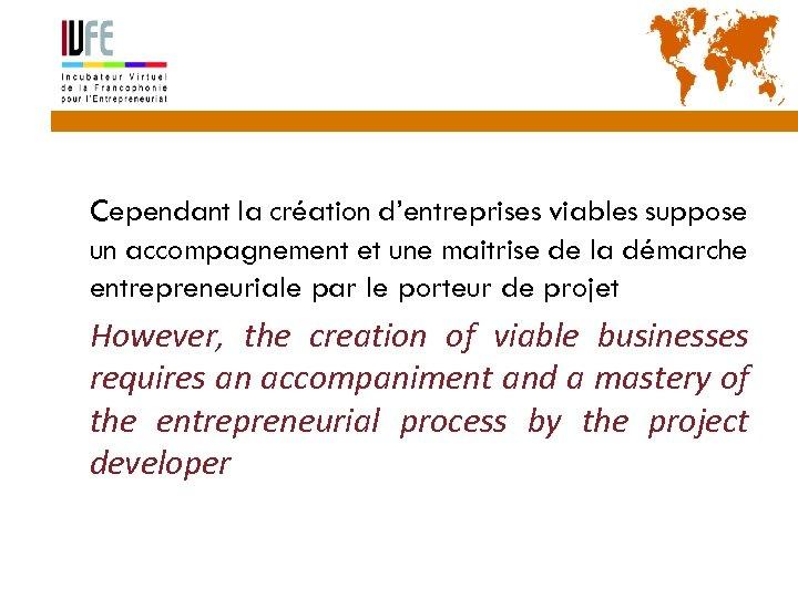4 Cependant la création d'entreprises viables suppose un accompagnement et une maitrise de la