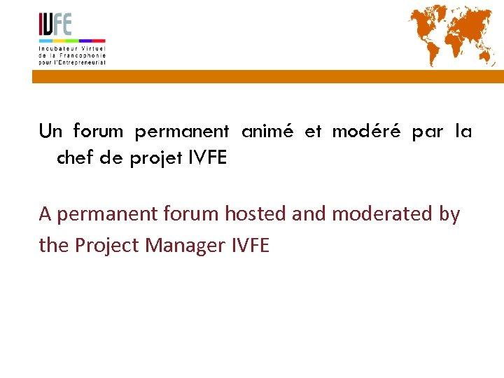 41 Un forum permanent animé et modéré par la chef de projet IVFE A