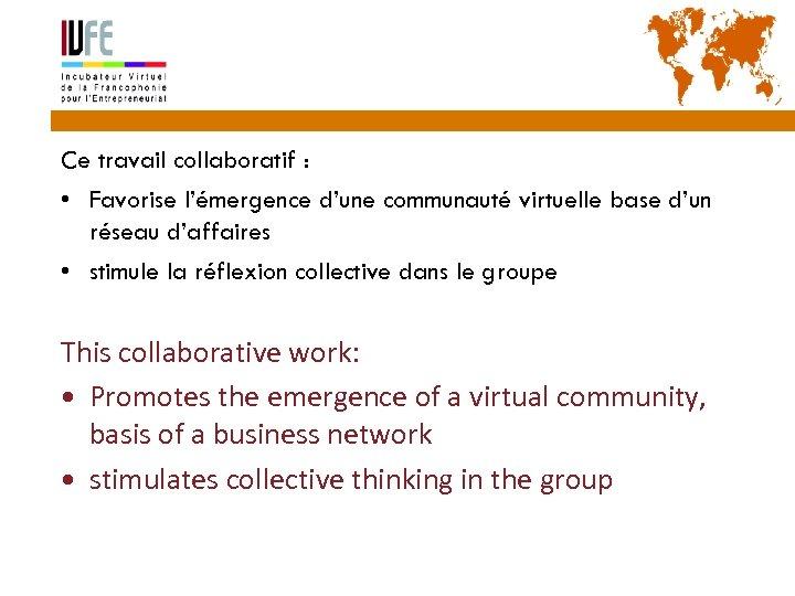43 Ce travail collaboratif : • Favorise l'émergence d'une communauté virtuelle base d'un réseau