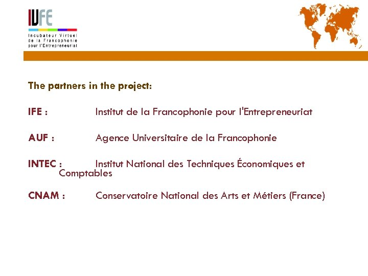 55 The partners in the project: IFE : Institut de la Francophonie pour l'Entrepreneuriat