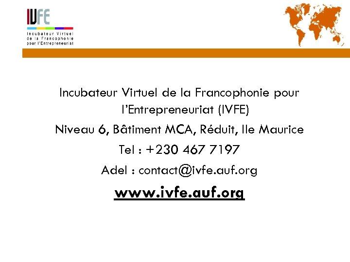 56 Incubateur Virtuel de la Francophonie pour l'Entrepreneuriat (IVFE) Niveau 6, Bâtiment MCA, Réduit,