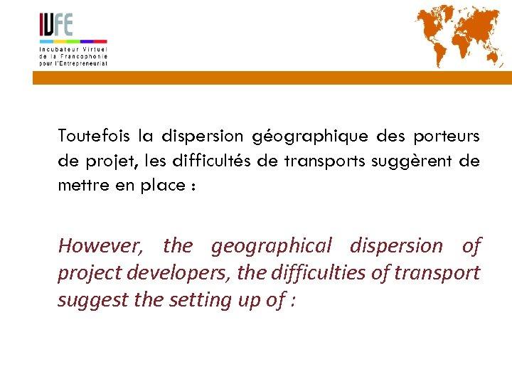 6 Toutefois la dispersion géographique des porteurs de projet, les difficultés de transports suggèrent