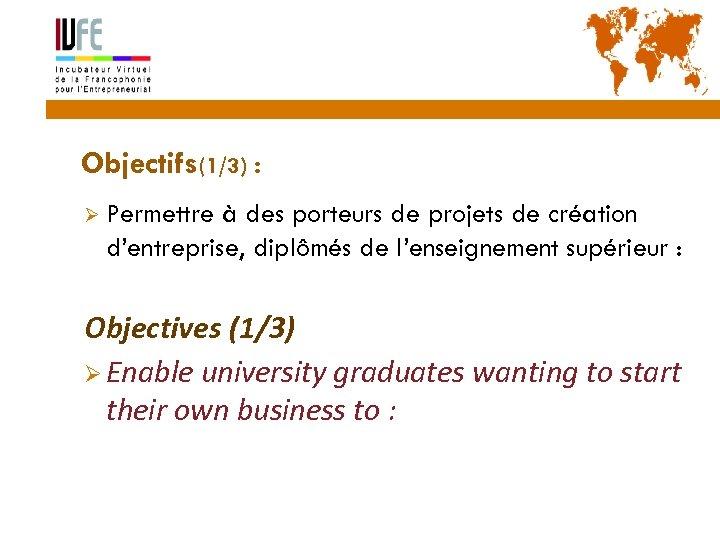 8 Objectifs(1/3) : Ø Permettre à des porteurs de projets de création d'entreprise, diplômés