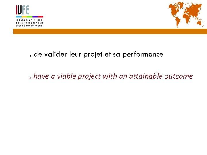9 • . de valider leur projet et sa performance • . have a