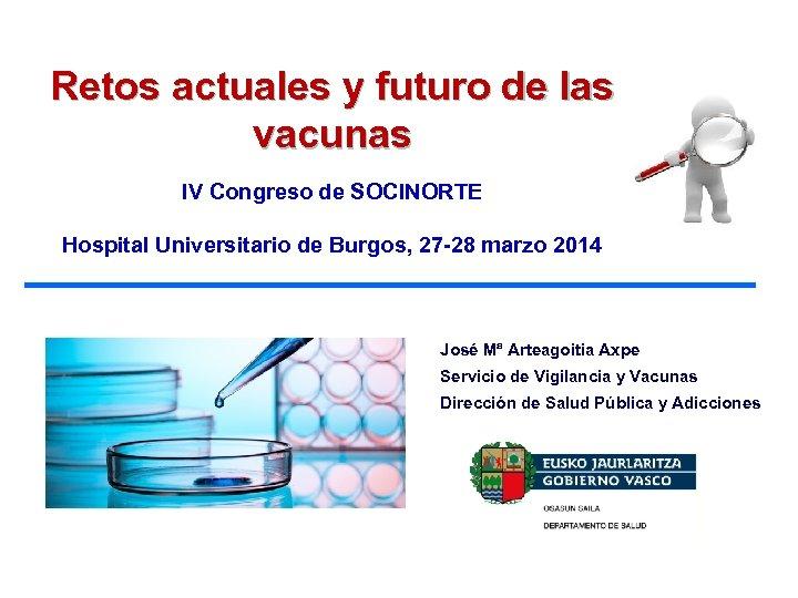 Colegio de Médicos de Bizkaia Retos actuales y futuro de las vacunas IV Congreso