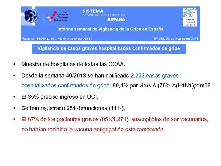 • Muestra de hospitales de todas las CCAA. • Desde la semana 40/2013