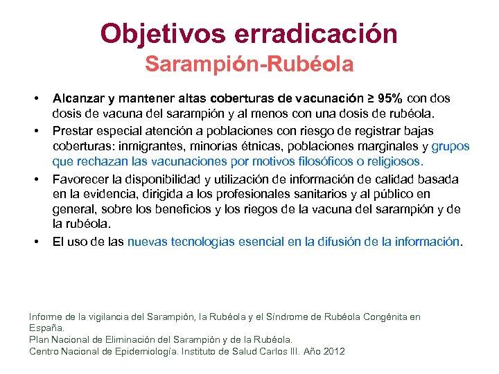 Objetivos erradicación Sarampión-Rubéola • • Alcanzar y mantener altas coberturas de vacunación ≥ 95%