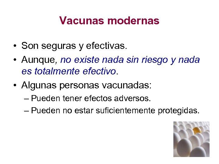 Vacunas modernas • Son seguras y efectivas. • Aunque, no existe nada sin riesgo