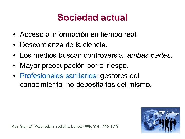 Sociedad actual • • • Acceso a información en tiempo real. Desconfianza de la
