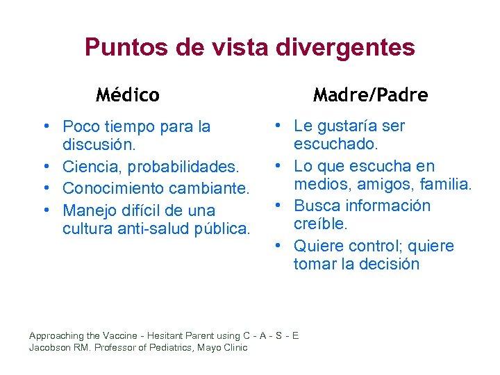 Puntos de vista divergentes Médico • Poco tiempo para la discusión. • Ciencia, probabilidades.