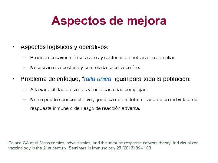 Aspectos de mejora • Aspectos logísticos y operativos: – Precisan ensayos clínicos caros y