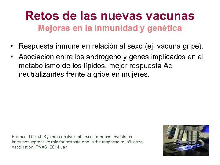 Retos de las nuevas vacunas Mejoras en la inmunidad y genética • Respuesta inmune