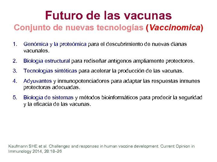 Futuro de las vacunas Conjunto de nuevas tecnologías (Vaccinomica) 1. Genómica y la proteómica