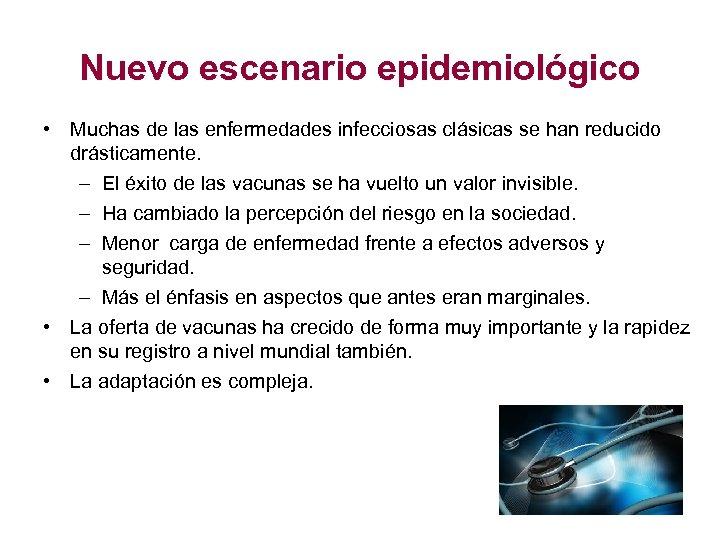 Nuevo escenario epidemiológico • Muchas de las enfermedades infecciosas clásicas se han reducido drásticamente.