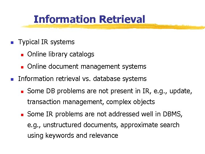 Information Retrieval n Typical IR systems n n n Online library catalogs Online document