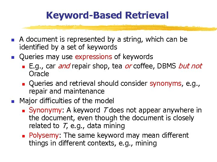 Keyword-Based Retrieval n n n A document is represented by a string, which can