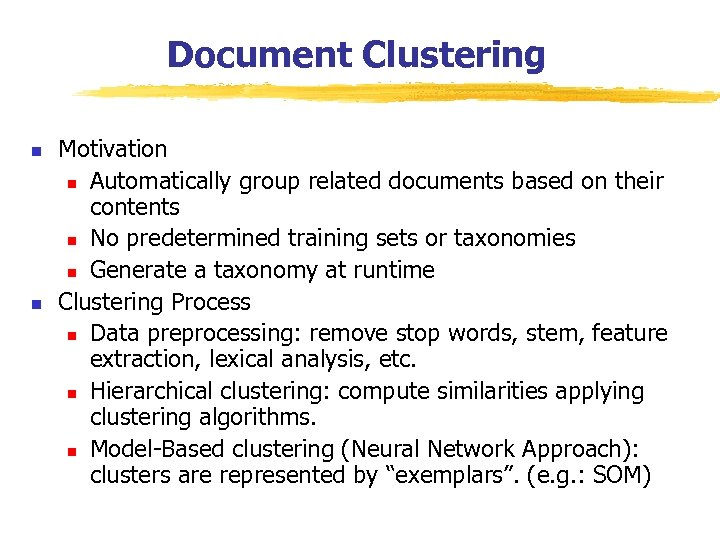 Document Clustering n n Motivation n Automatically group related documents based on their contents