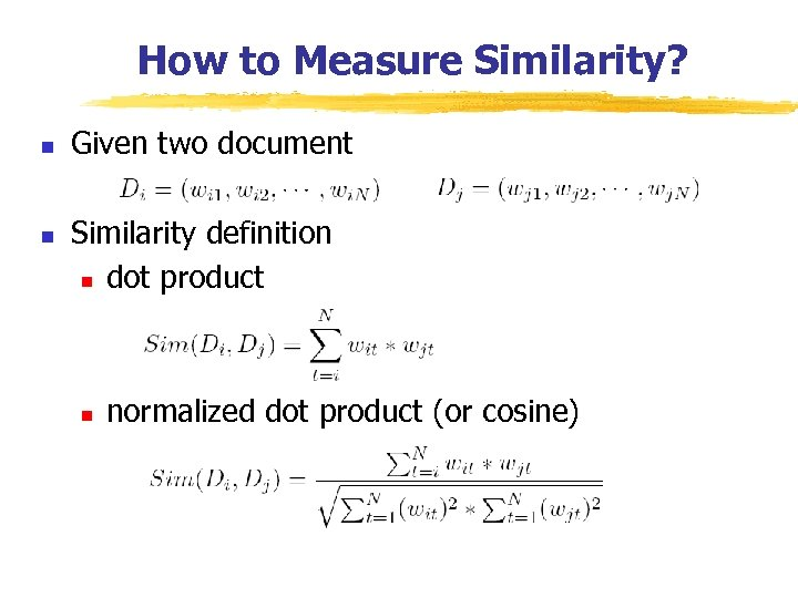 How to Measure Similarity? n n Given two document Similarity definition n dot product