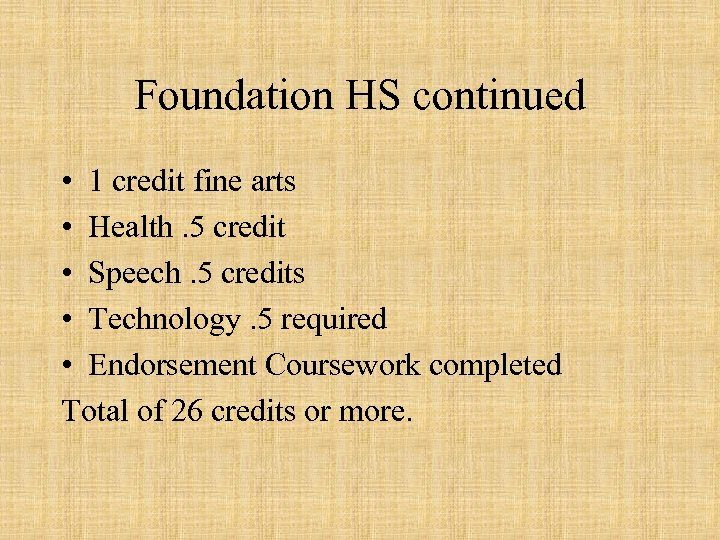 Foundation HS continued • 1 credit fine arts • Health. 5 credit • Speech.