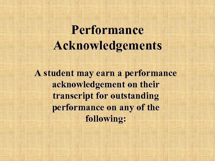 Performance Acknowledgements A student may earn a performance acknowledgement on their transcript for outstanding