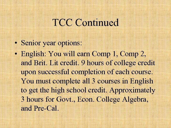 TCC Continued • Senior year options: • English: You will earn Comp 1, Comp