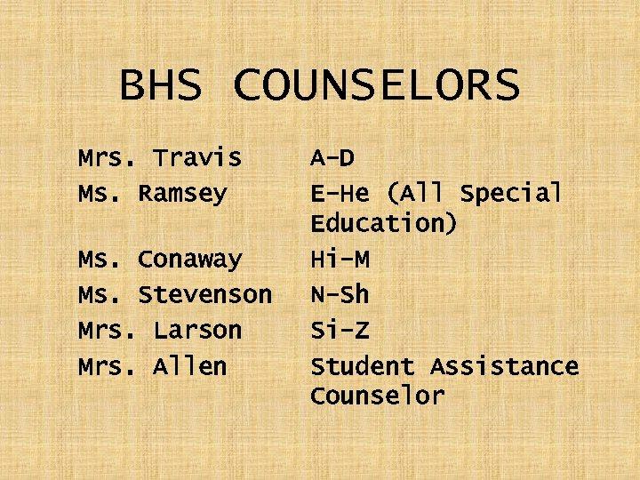 BHS COUNSELORS Mrs. Travis Ms. Ramsey Ms. Conaway Ms. Stevenson Mrs. Larson Mrs. Allen