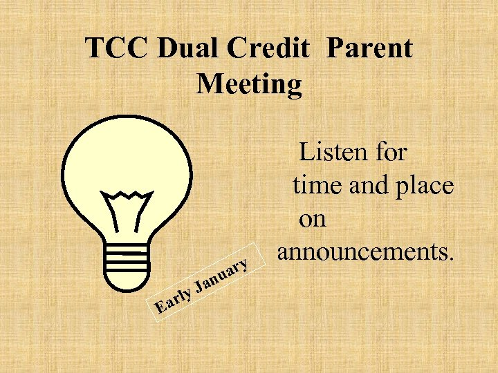TCC Dual Credit Parent Meeting ary u Ea r Jan ly Listen for time