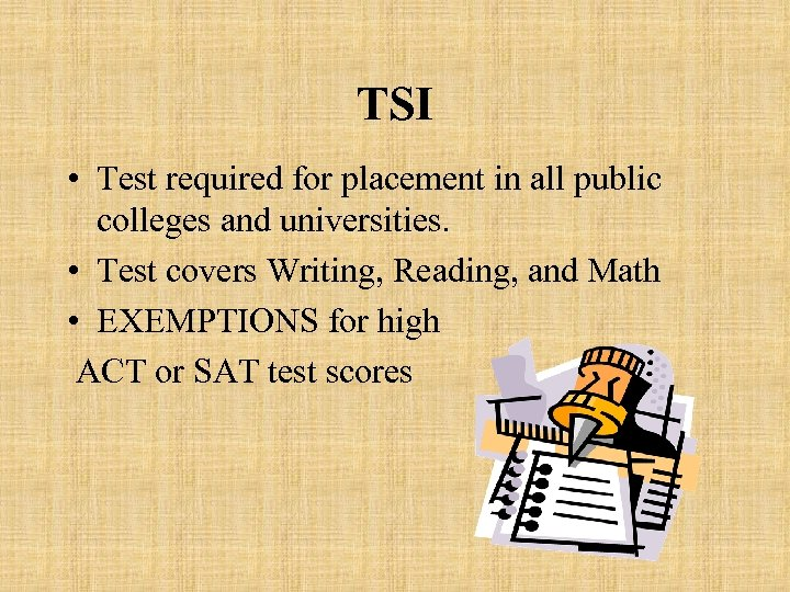 TSI • Test required for placement in all public colleges and universities. • Test
