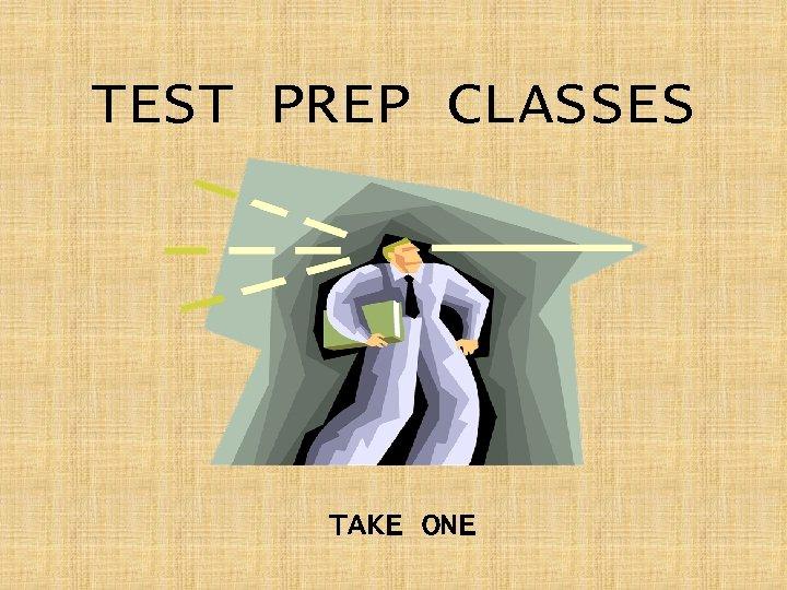 TEST PREP CLASSES TAKE ONE