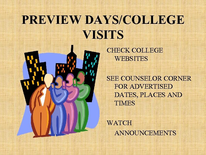 PREVIEW DAYS/COLLEGE VISITS CHECK COLLEGE WEBSITES SEE COUNSELOR CORNER FOR ADVERTISED DATES, PLACES AND
