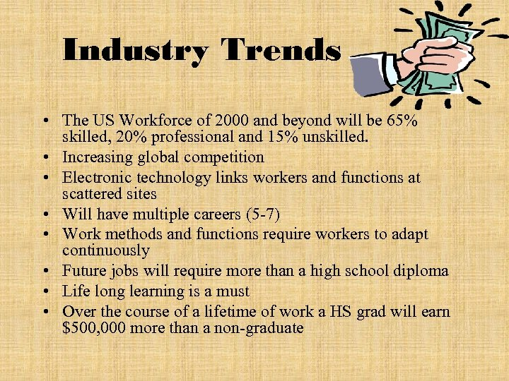 Industry Trends • The US Workforce of 2000 and beyond will be 65% skilled,