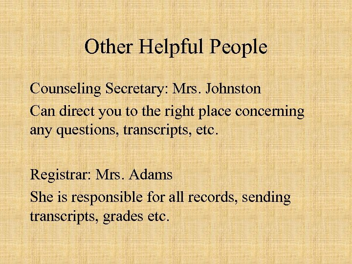 Other Helpful People Counseling Secretary: Mrs. Johnston Can direct you to the right place