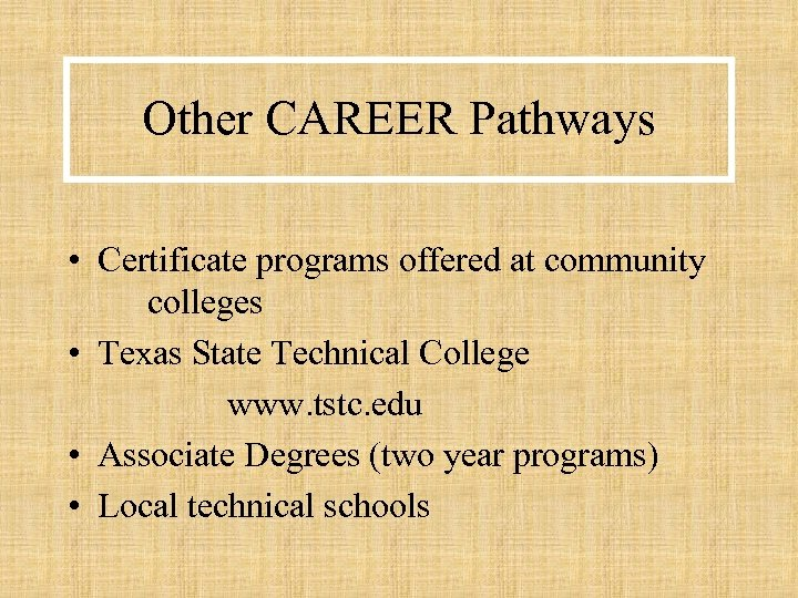 Other CAREER Pathways • Certificate programs offered at community colleges • Texas State Technical