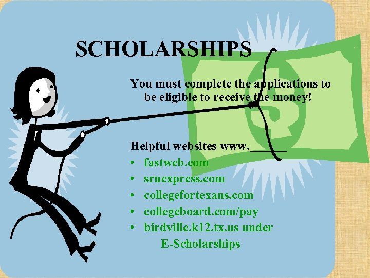SCHOLARSHIPS You must complete the applications to be eligible to receive the money! Helpful