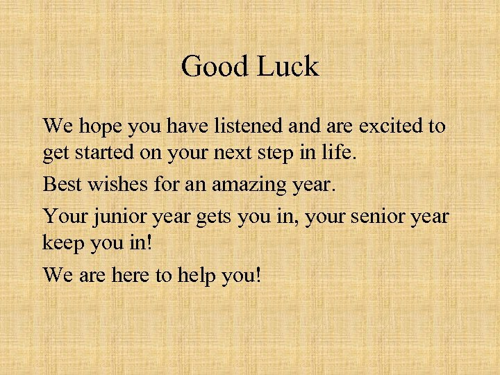 Good Luck We hope you have listened and are excited to get started on