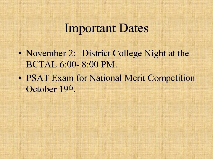 Important Dates • November 2: District College Night at the BCTAL 6: 00 -