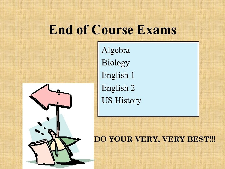 End of Course Exams Algebra Biology English 1 English 2 US History DO YOUR