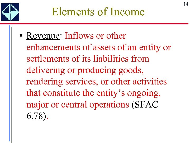 Elements of Income • Revenue: Inflows or other enhancements of assets of an entity