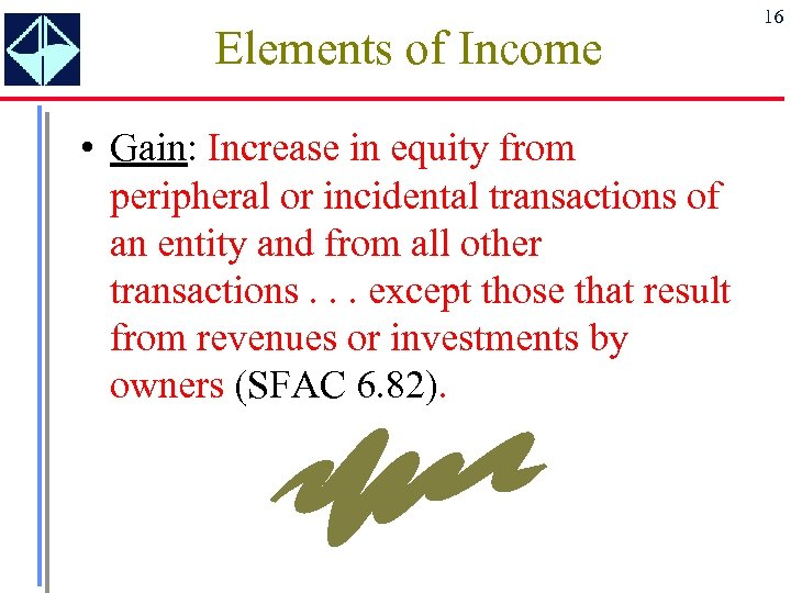 Elements of Income • Gain: Increase in equity from peripheral or incidental transactions of