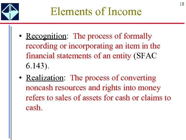 Elements of Income • Recognition: The process of formally recording or incorporating an item