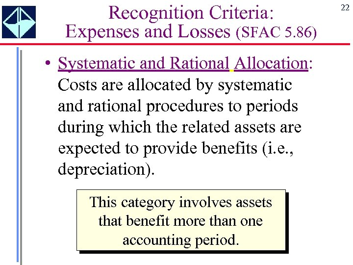 Recognition Criteria: Expenses and Losses (SFAC 5. 86) • Systematic and Rational Allocation: Costs