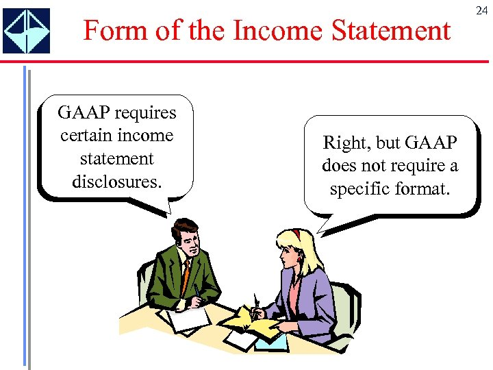 Form of the Income Statement GAAP requires certain income statement disclosures. Right, but GAAP