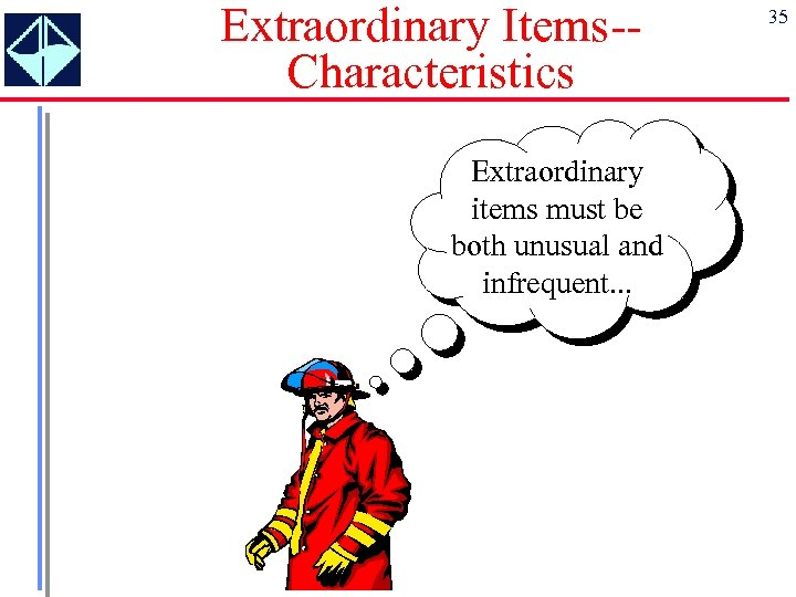 Extraordinary Items-Characteristics Extraordinary items must be both unusual and infrequent. . . 35