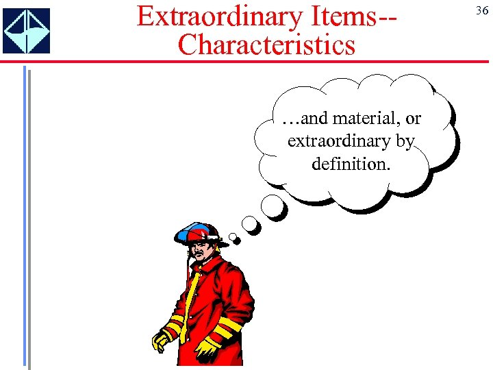 Extraordinary Items-Characteristics …and material, or extraordinary by definition. 36