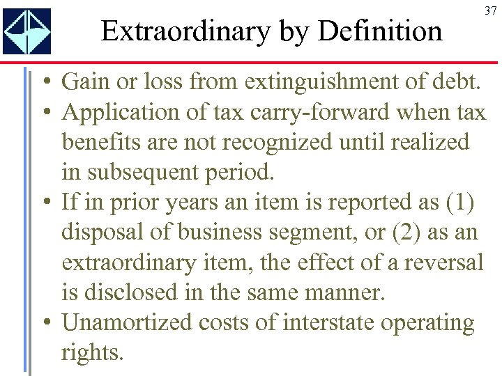 Extraordinary by Definition 37 • Gain or loss from extinguishment of debt. • Application